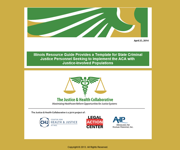 Illinois Resource Guide Provides a Template for State Criminal Justice Personnel Seeking to Implement the ACA withJustice-Involved Populations